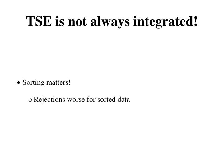 TSE is not always integrated!