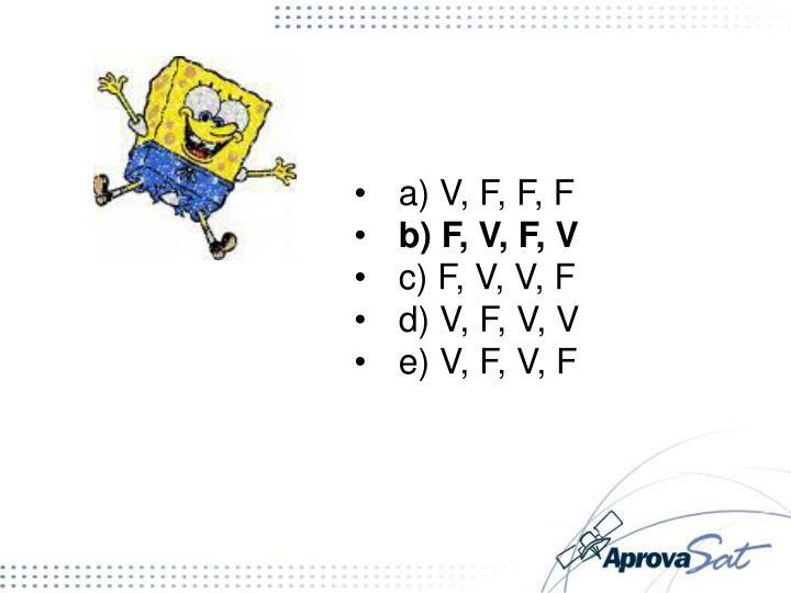 a) V, F, F, F