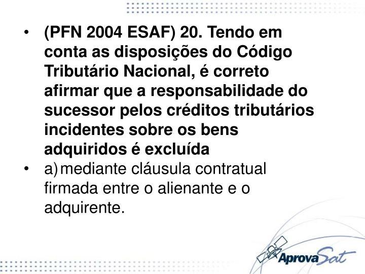 (PFN 2004 ESAF) 20. Tendo em conta as disposições do Código Tributário Nacional, é correto afirmar que a responsabilidade do sucessor pelos créditos tributários incidentes sobre os bens adquiridos é excluída