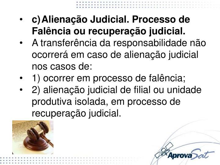 c)Alienação Judicial. Processo de Falência ou recuperação judicial.