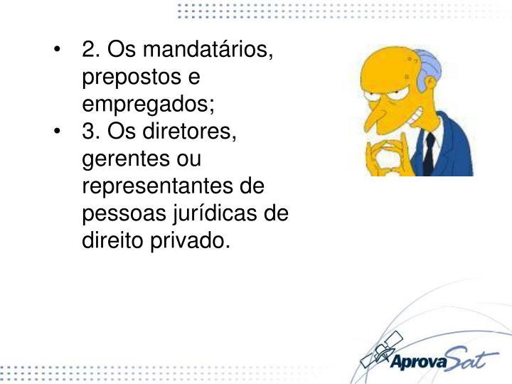 2. Os mandatários, prepostos e empregados;