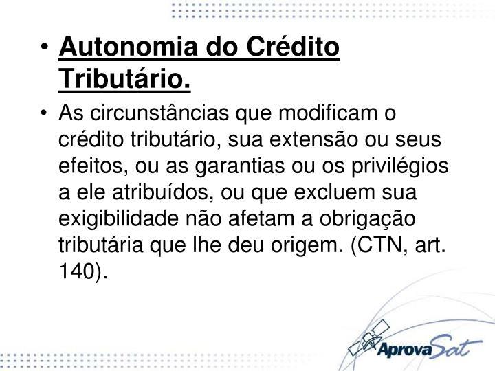 Autonomia do Crédito Tributário.