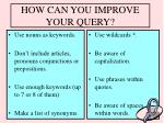 how can you improve your query