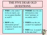 the five dear old questions