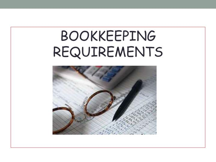 BOOKKEEPING REQUIREMENTS