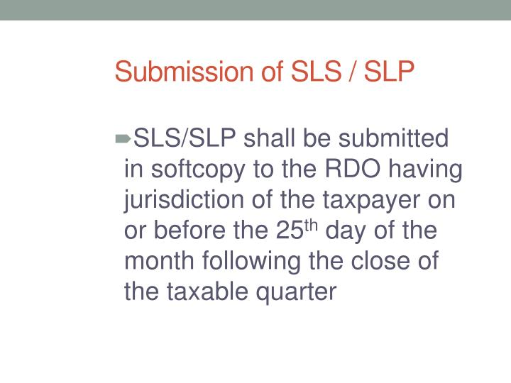 Submission of SLS / SLP