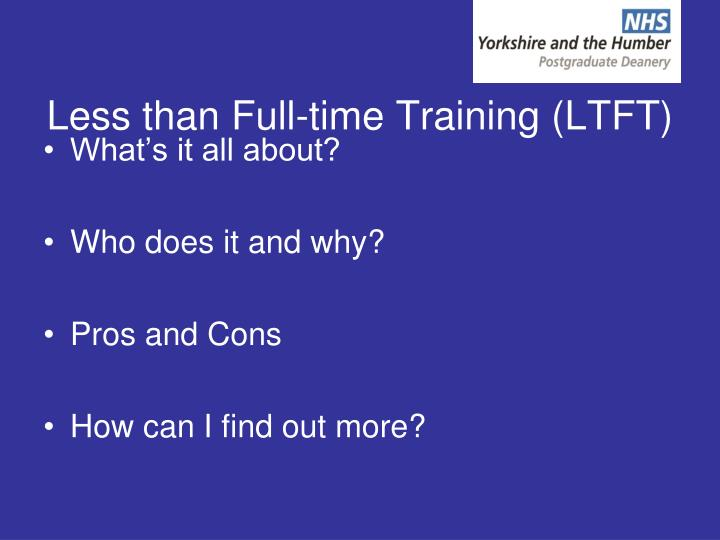 Less than Full-time Training (LTFT)