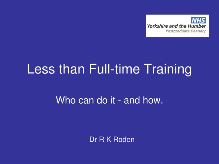 Less than full time training