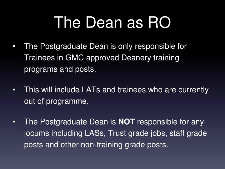 The Postgraduate Dean is only responsible for Trainees in GMC approved Deanery training programs and posts.