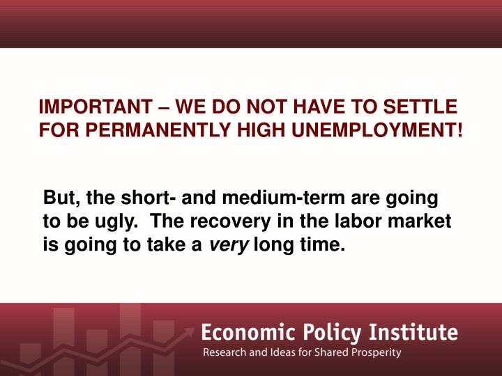 But, the short- and medium-term are going to be ugly.  The recovery in the labor market is going to take a