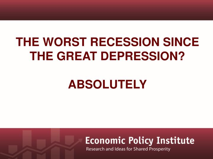 The Worst Recession since the Great Depression?