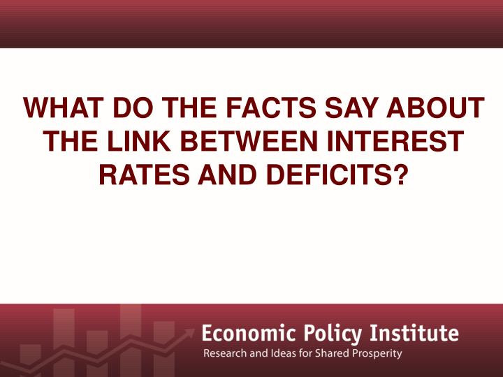 What do the facts say about the Link between interest rates and deficits?