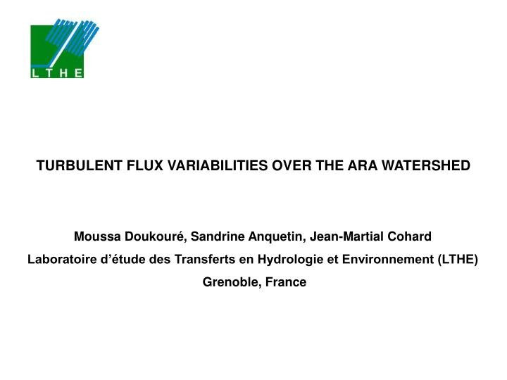 TURBULENT FLUX VARIABILITIES OVER THE ARA WATERSHED