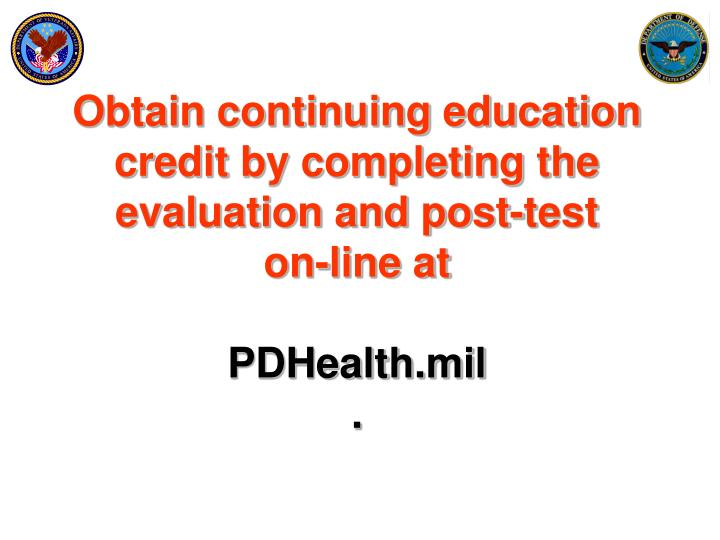 Obtain continuing education credit by completing the evaluation and post-test