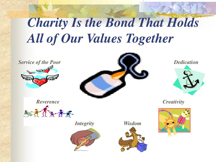 Charity Is the Bond That Holds All of Our Values Together