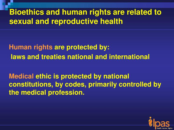 Bioethics and human rights are related to sexual and reproductive health