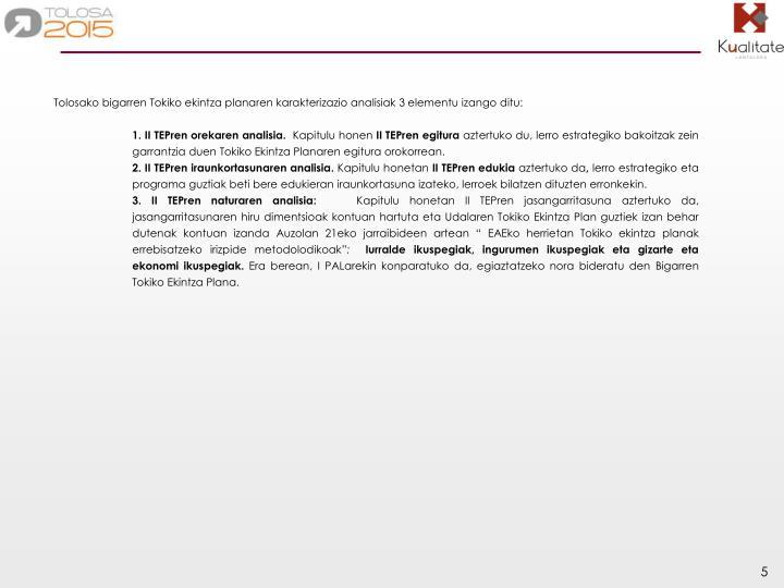 Tolosako bigarren Tokiko ekintza planaren karakterizazio analisiak 3 elementu izango ditu: