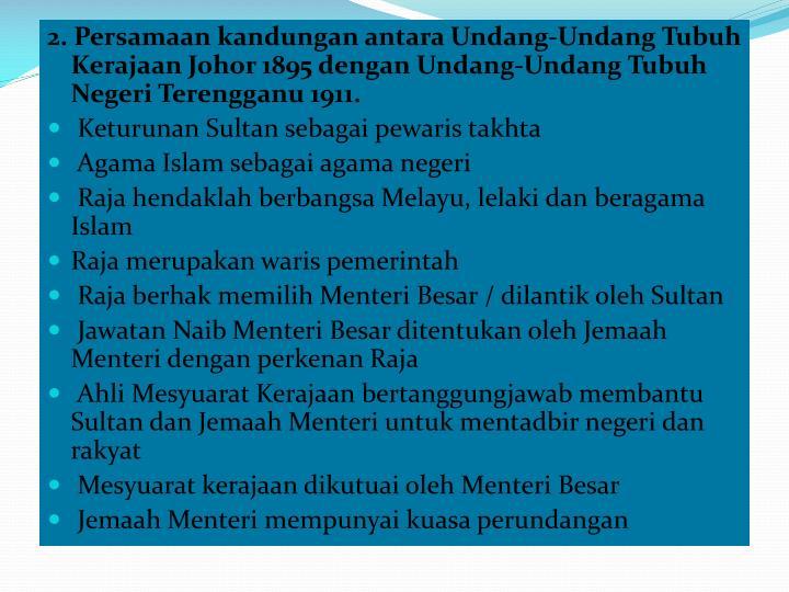 2. Persamaan kandungan antara Undang-Undang Tubuh Kerajaan Johor 1895 dengan Undang-Undang Tubuh Negeri Terengganu 1911.