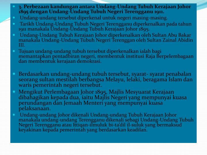 3. Perbezaan kandungan antara Undang-Undang Tubuh Kerajaan Johor 1895 dengan Undang-Undang Tubuh Negeri Terengganu 1911.