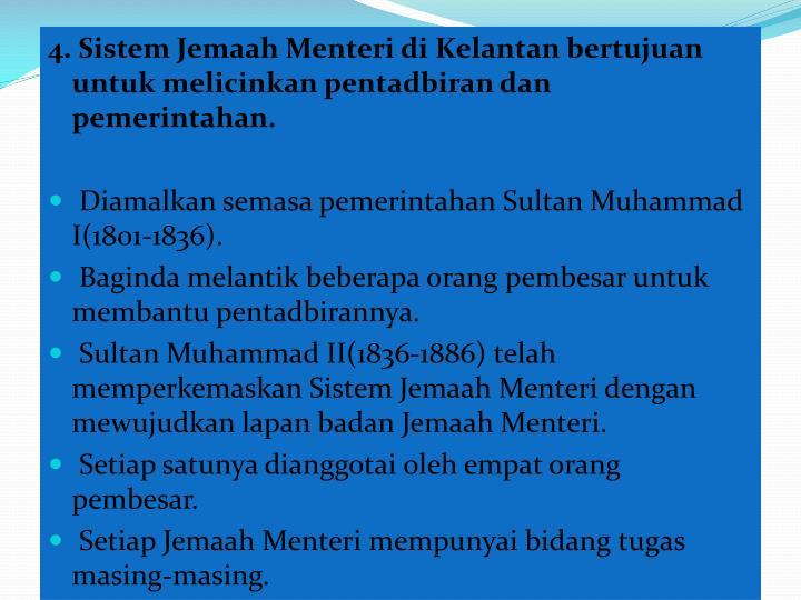4. Sistem Jemaah Menteri di Kelantan bertujuan untuk melicinkan pentadbiran dan pemerintahan.