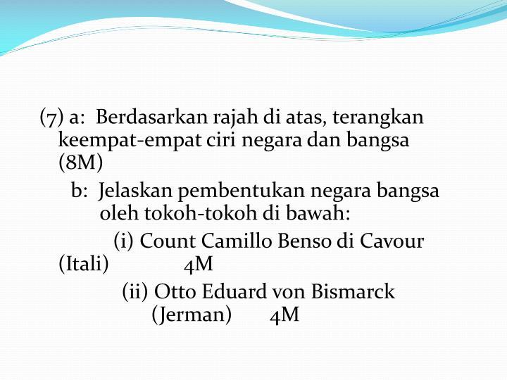 (7) a:  Berdasarkan rajah di atas, terangkan   keempat-empat ciri negara dan bangsa     (8M)
