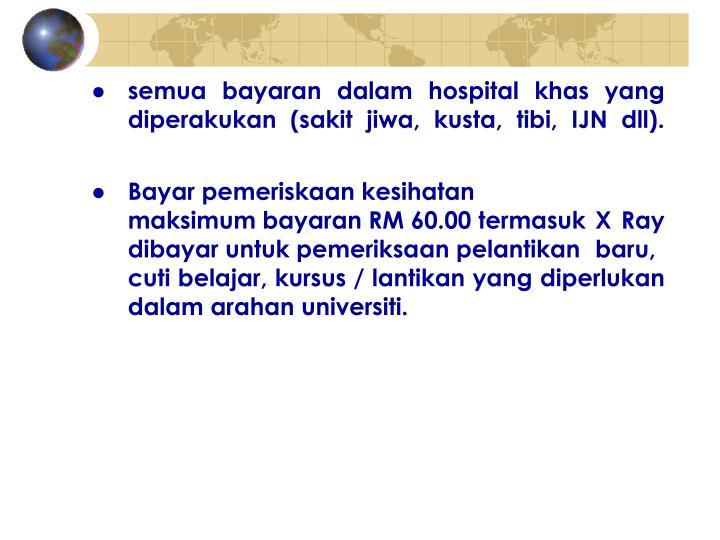 ●semua bayaran dalam hospital khas yang diperakukan (sakit jiwa, kusta, tibi, IJN dll).