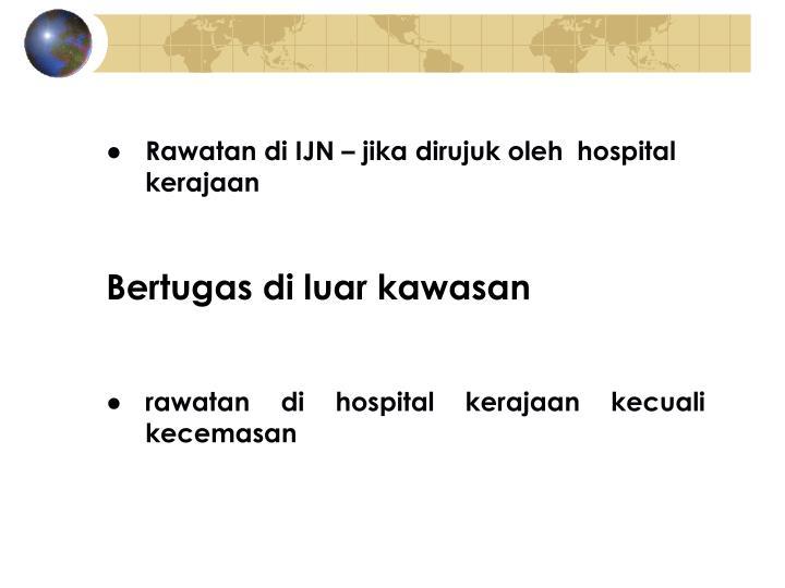 ●Rawatan di IJN – jika dirujuk oleh hospital kerajaan