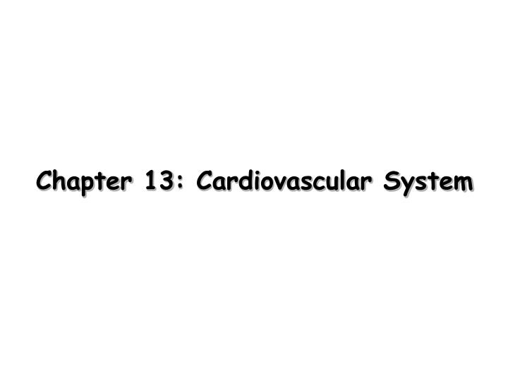 Chapter 13: Cardiovascular System