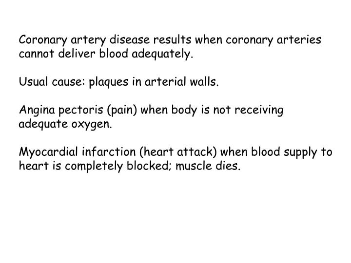 Coronary artery disease results when coronary arteries cannot deliver blood adequately.