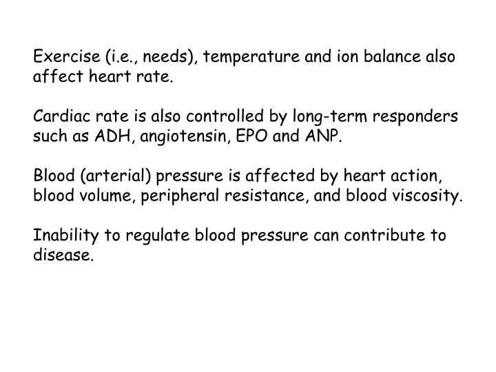 Exercise (i.e., needs), temperature and ion balance also affect heart rate.