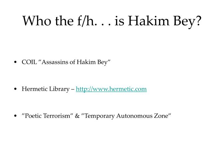 Who the f/h. . . is Hakim Bey?
