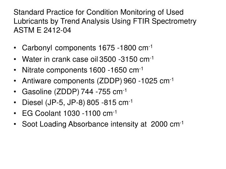 Standard Practice for Condition Monitoring of Used Lubricants by Trend Analysis Using FTIR Spectrometry ASTM E 2412-04