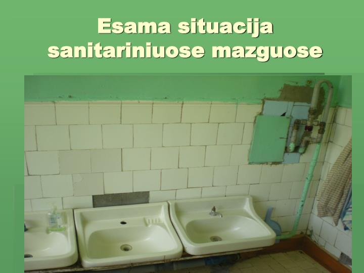 Esama situacija sanitariniuose mazguose