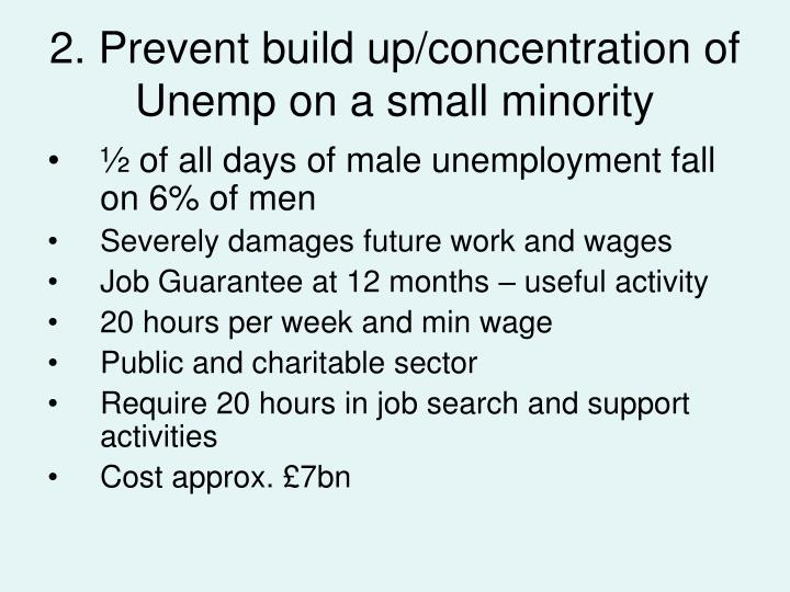 2. Prevent build up/concentration of Unemp on a small minority