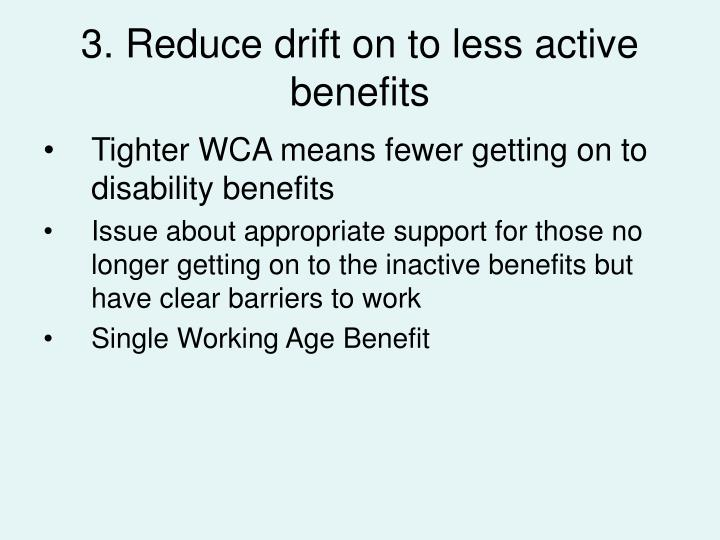 3. Reduce drift on to less active benefits