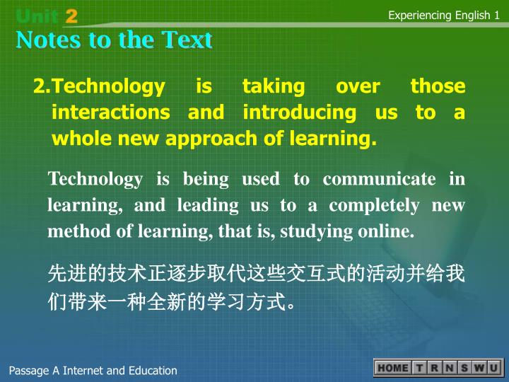 2.Technology is taking over those interactions and introducing us to a whole new approach of learning.