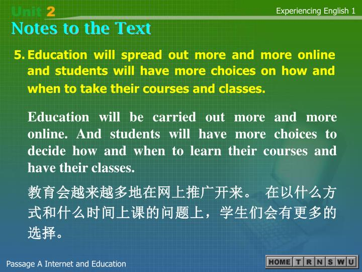 5.Education will spread out more and more online and students will have more choices on how and when to take their courses and classes.