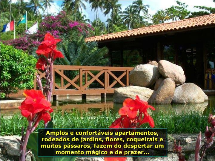 Amplos e confortveis apartamentos, rodeados de jardins, flores, coqueirais e muitos pssaros, fazem do despertar um momento mgico e de prazer...