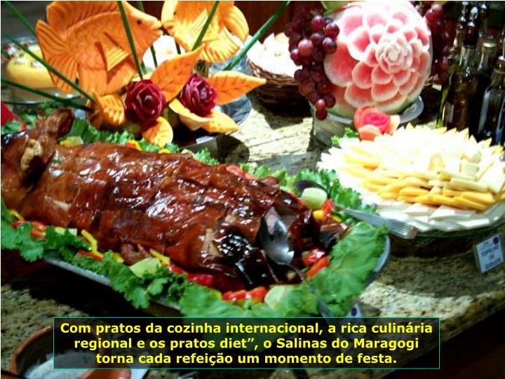 Com pratos da cozinha internacional, a rica culinria regional e os pratos diet, o Salinas do Maragogi