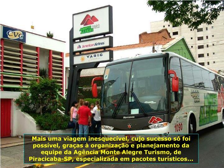 Mais uma viagem inesquecvel, cujo sucesso s foi possvel, graas  organizao e planejamento da equipe da Agncia Monte Alegre Turismo, de Piracicaba-SP, especializada em pacotes tursticos...