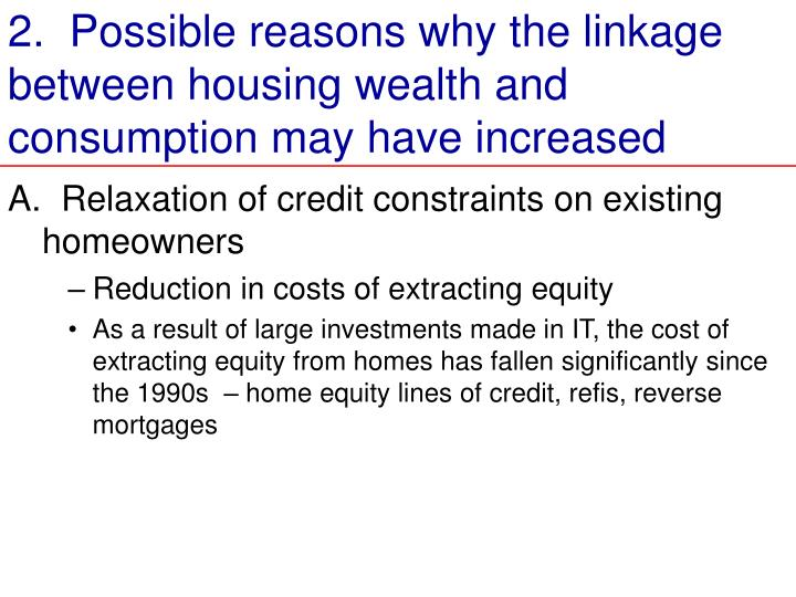 2.  Possible reasons why the linkage between housing wealth and consumption may have increased