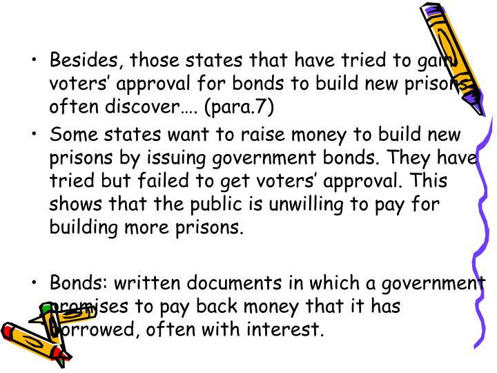 Besides, those states that have tried to gain voters' approval for bonds to build new prisons often discover…. (para.7)