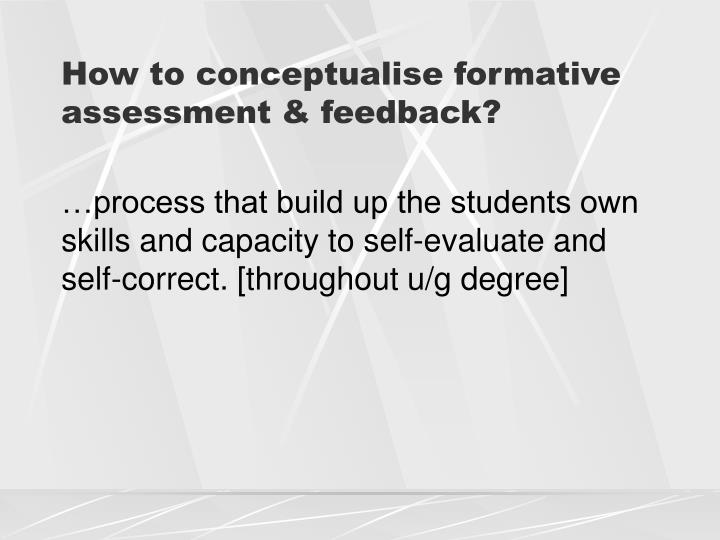 How to conceptualise formative assessment & feedback?