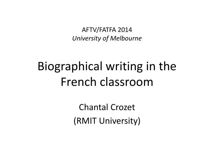 Aftv fatfa 2014 university of melbourne biographical writing in the french classroom