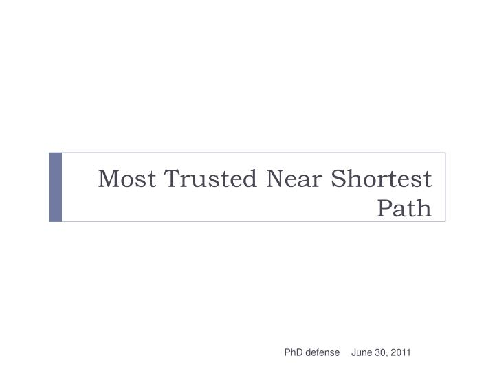 Most Trusted Near Shortest Path