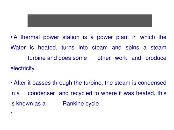 A thermal power station is a power plant in which the  Water is heated, turns into steam and spins a...