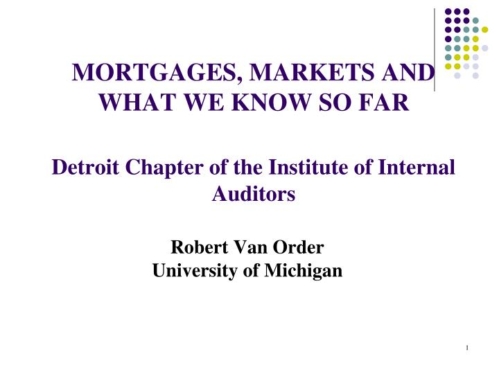 Mortgages markets and what we know so far detroit chapter of the institute of internal auditors