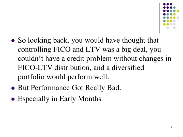 So looking back, you would have thought that  controlling FICO and LTV was a big deal, you couldn't have a credit problem without changes in FICO-LTV distribution, and a diversified portfolio would perform well.