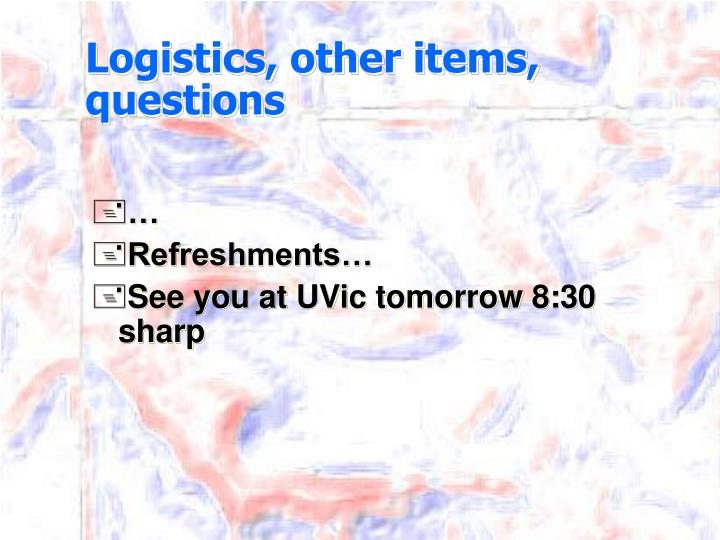 Logistics, other items, questions