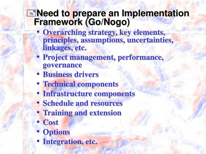 Need to prepare an Implementation Framework (Go/Nogo)
